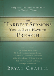 The Hardest Sermons You'll Ever Have to Preach: Help from Trusted Preachers for Tragic Times  -     By: Bryan Chapell