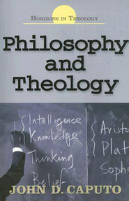 Philosophy and Theology   -     By: John D. Caputo
