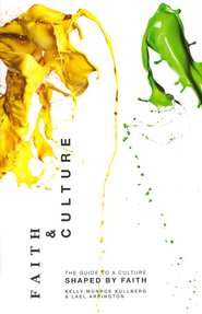 Faith and Culture: A Guide to a Culture Shaped by Faith  -     By: Kelly Monroe Kullberg, Lael Arrington