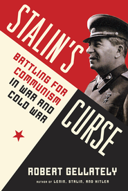 Stalin's Curse: Battling for Communism in War and Cold War - eBook  -     By: Robert Gellately