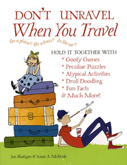 Don't Unravel When You Travel: Hold It Together With Goofy Games, Peculiar Puzzles, Atypical Activites, Droll Doodling, Fun Facts &Much More!  -     By: Joe Rhatigan, Susan A. McBride
