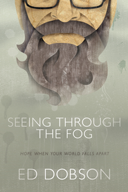 Seeing through the Fog: Hope When Your World Falls Apart - eBook  -     By: Ed Dobson