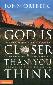 God Is Closer Than You Think: This Can Be the Greatest Moment of Your Life Because This Moment Is the Place Where You Can Meet God - eBook  -     By: John Ortberg