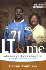 LT & Me: What Raising an MVP Taught Me about Life, Faith, and Listening to Your Dreams  -     By: Loreane Tomlinson