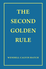 The Second Golden Rule - eBook  -     By: Wendell Hatch