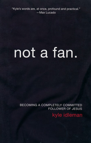 Not a Fan: Becoming a Completely Committed Follower of  Jesus  -     By: Kyle Idleman