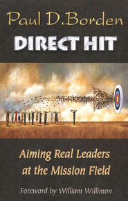 Direct Hit: Aiming Real Leaders at the Mission Field  -     By: Paul D. Borden