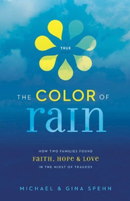 The Color of Rain: How Two Families Found Faith, Hope & Love in the Midst of Tragedy  -     By: Michael Spehn, Gina Spehn