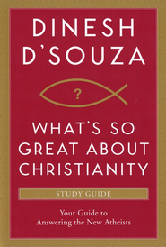 What's So Great about Christianity Study Guide: Your Guide to Answering the New Atheists  -     By: Dinesh D'Souza
