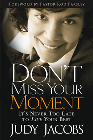 Don't Miss Your Moment: It's never too late to live your best - eBook  -     By: Judy Jacobs