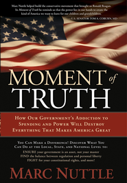 Moment Of Truth: How our government's addiction to spending and power will destroy everything that makes America grea - eBook  -     By: Marc Nuttle