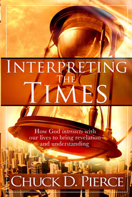 Interpreting The Times: How God intersects with our lives to bring revelation and understanding - eBook  -     By: Chuck D. Pierce