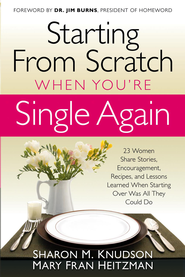 Starting From Scratch When You're Single Again: 23 women share stories, encouragement, recipes, and lessons learned when starting over was all they - eBook  -     By: Sharon Knudson, Mary Fran Heitzman