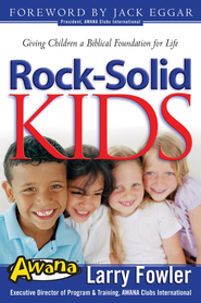 Rock Solid Kids: Giving Children A Biblical Foundation for Life - eBook  -     By: Larry Fowler