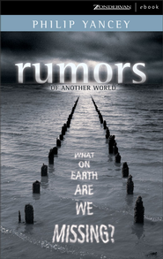 Rumors of Another World: What on Earth Are We Missing? - eBook  -     By: Philip Yancey