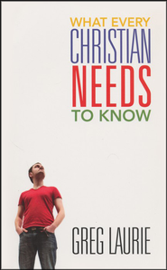 What Every Christian Needs To Know  -     By: Greg Laurie