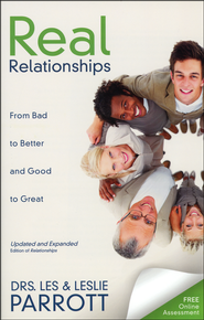 Real Relationships: From Bad to Better and Good to   Great    -              By: Dr. Les Parrott, Dr. Leslie Parrott