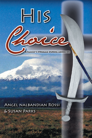 His Choice: A Familys Struggle During Genocide - eBook  -     By: Angel Rossi, Susan Parks
