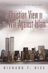 A Christian View Of The War Against Islam - eBook  -     By: Richard Hise