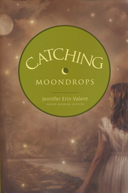 Catching Moondrops, Calloway Summers Series #3   -              By: Jennifer Erin Valent