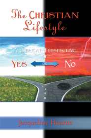 The Christian Lifestyle: A Biblical Perspective of Yes or No - eBook  -     By: Jacqueline Hearns