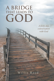 A Bridge that Leads to God: A forty-day conversation with God - eBook  -     By: Willis Reed