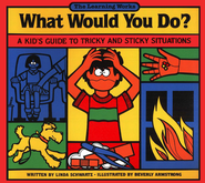 What Would You Do? A Kid's Guide to Tricky and Sticky Situations, Grades 2-6  -     By: Linda Schwartz