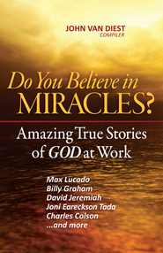 Do You Believe in Miracles?: Amazing True Stories of God at Work - eBook  -     By: John Van Diest
