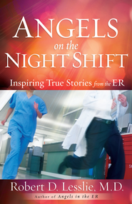 Angels on the Night Shift: Inspirational True Stories from the ER - eBook  -     By: Robert D. Lesslie