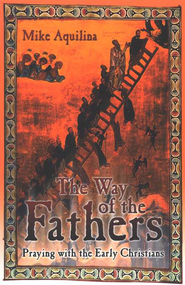 The Way of the Fathers               -     By: Mike Aquilina