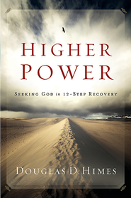 Higher Power: Seeking God in 12 Step Recovery - eBook  -