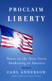 Proclaim Liberty: Notes on the Next Great Awakening in America - eBook  -     By: Carl Anderson