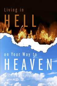 Living in Hell on Your Way to Heaven - eBook  -     By: Minister W. Pippens