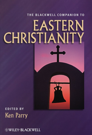 The Blackwell Companion to Eastern Christianity   -     By: Ken Parry