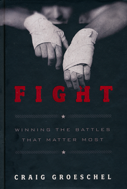 Fight: Winning the Battles That Matter Most  -              By: Craig Groeschel