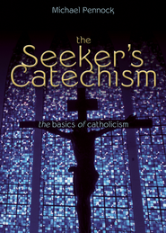 The Seeker's Catechism: The Basics of Catholicism - eBook  -     By: Michael Pennock