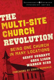 The Multi-Site Church Revolution: Being One Church in Many Locations - eBook  -     By: Geoff Surratt, Greg Ligon, Warren Bird