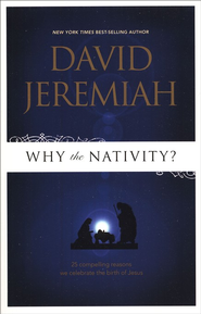 Why the Nativity? 25 Compelling Reasons We Celebrate the Birth of Jesus  -     By: David Jeremiah