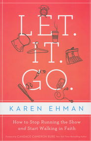 Let It Go: How to Stop Running the Show and Start Walking in Faith  -              By: Karen Ehman
