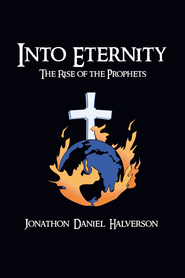 Into Eternity: The Rise of the Prophets - eBook  -     By: Jonathan Halverson