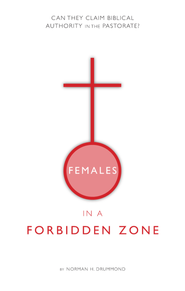 Females in a Forbidden Zone: Can they claim biblical authority in the pastorate? - eBook  -     By: Norman H. Drummond