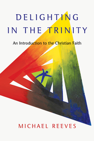 Delighting in the Trinity: An Introduction to the Christian Faith - eBook  -     By: Michael Reeves