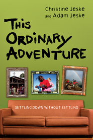 This Ordinary Adventure: Settling Down Without Settling - eBook  -     By: Adam Jeske, Christine Jeske