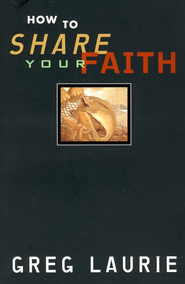 How To Share Your Faith, Paperback   -     By: Greg Laurie