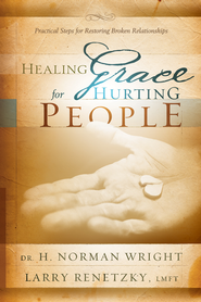 Healing Grace For Hurting People: Practical Steps For Restoring Broken Relationships - eBook  -     By: H. Norman Wright, Larry Renetzky