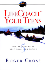 LifeCoach Your Teens: Five Principles to Help Your Kids Thrive  -     By: Roger Cross