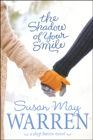 The Shadow of Your Smile, Deep Haven Series #5   -              By: Susan May Warren