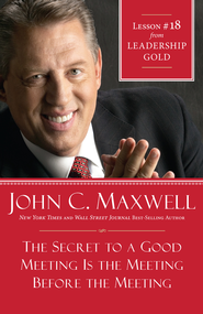 Chapter 18: The Secret To A Good Meeting Is the Meeting Before The Meeting - eBook  -     By: John Maxwell