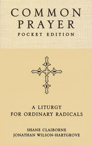 Common Prayer Pocket Edition: A Liturgy for Ordinary Radicals  -              By: Shane Claiborne, Jonathan Wilson Hartgrove
