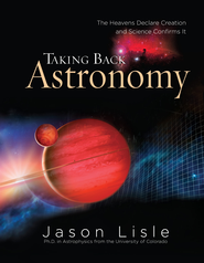 Taking Back Astronomy: The Heavens Declare Creation and Science Confirms It - eBook  -     By: Jason Lisle